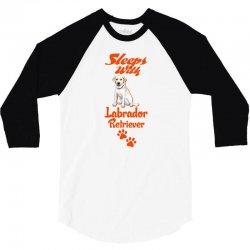 Sleeps With Labrador Retriever 3/4 Sleeve Shirt   Artistshot