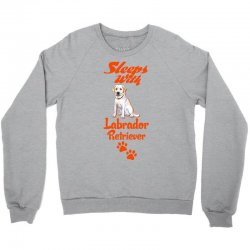 Sleeps With Labrador Retriever Crewneck Sweatshirt   Artistshot