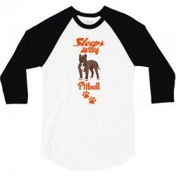 Sleeps With Pitbull 3/4 Sleeve Shirt | Artistshot