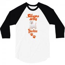 Sleeps With Yorkie 3/4 Sleeve Shirt | Artistshot