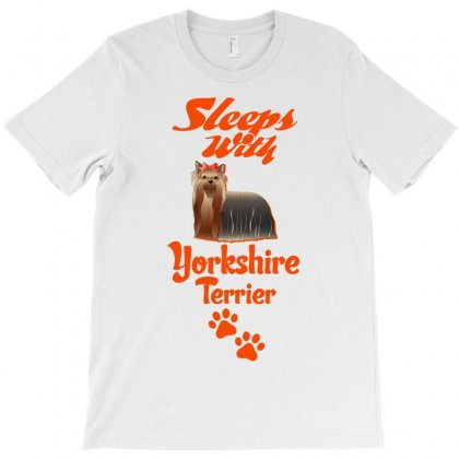 Sleeps With Yorkshire Terrier T-shirt Designed By Tshiart