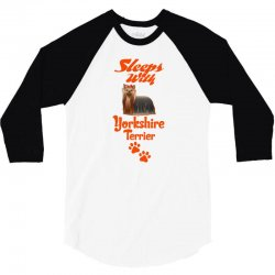 Sleeps With Yorkshire Terrier 3/4 Sleeve Shirt | Artistshot