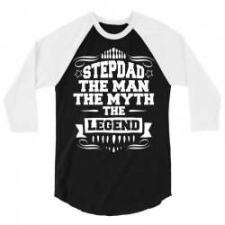 Stepdad The Man The Myth The Legend 3/4 Sleeve Shirt | Artistshot