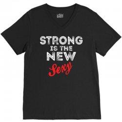 Strong Is The New Sexy V-Neck Tee | Artistshot