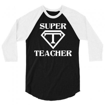 Super Teacher 3/4 Sleeve Shirt Designed By Tshiart