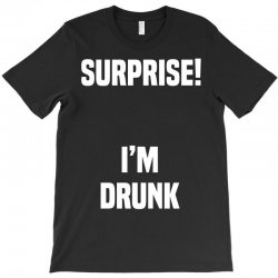 Surprise I Am Drunk T-Shirt | Artistshot