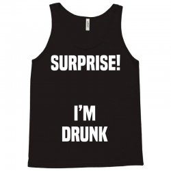 Surprise I Am Drunk Tank Top | Artistshot