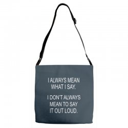 i always mean what i say Adjustable Strap Totes | Artistshot