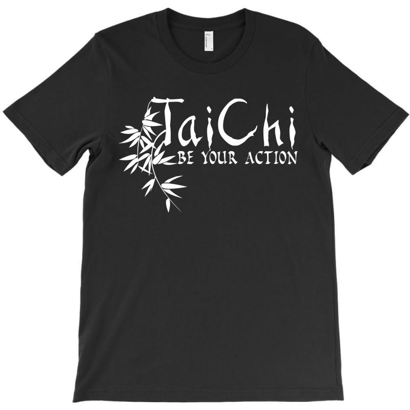 Tai Chi - Be Your Action T-shirt | Artistshot