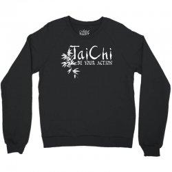 Tai Chi - Be Your Action Crewneck Sweatshirt | Artistshot