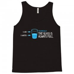 Technically, The Glass Is Always Full Tank Top | Artistshot