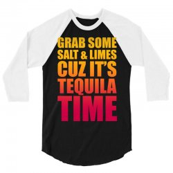 Grab Some Salt And Limes Cuz It's Tequila Time 3/4 Sleeve Shirt | Artistshot