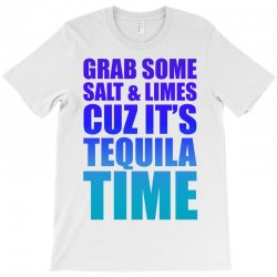 Grab Some Salt And Limes Cuz It's Tequila Time T-Shirt | Artistshot