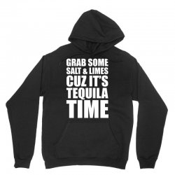 Grab Some Salt And Limes Cuz It's Tequila Time Unisex Hoodie | Artistshot