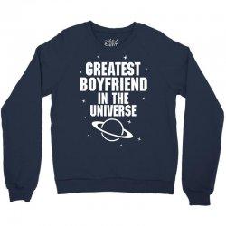 Greatest Boyfriend In The Universe Crewneck Sweatshirt   Artistshot
