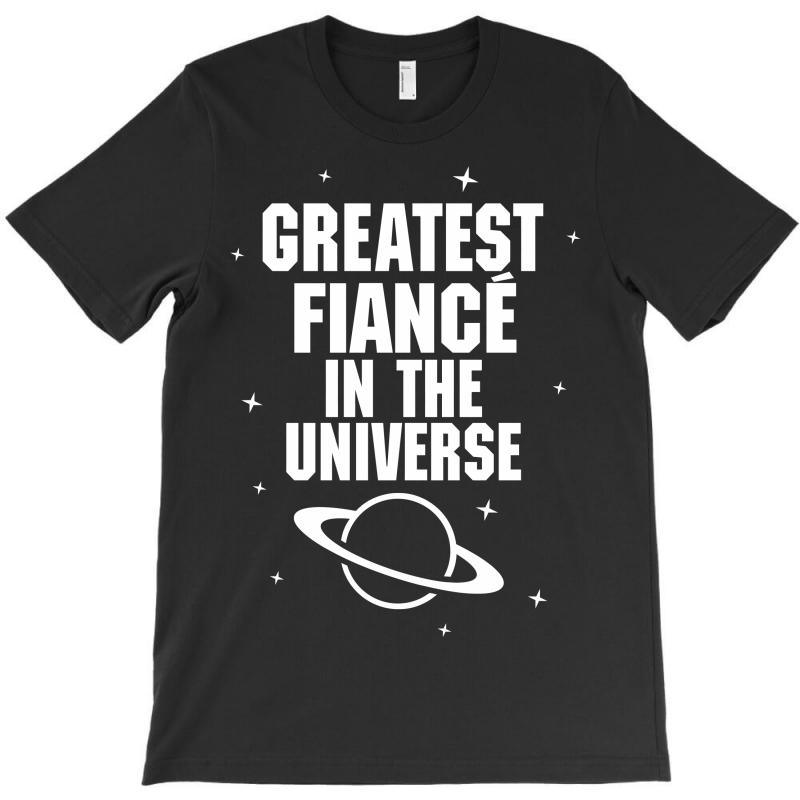 Greatest Fiance In The Universe T-shirt   Artistshot