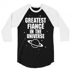 Greatest Fiance In The Universe 3/4 Sleeve Shirt   Artistshot