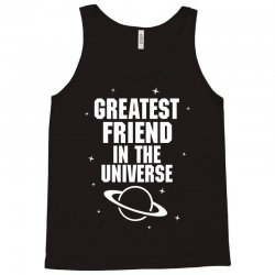 Greatest Friend In The Universe Tank Top | Artistshot