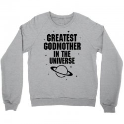 Greatest Godmother In The Universe Crewneck Sweatshirt   Artistshot