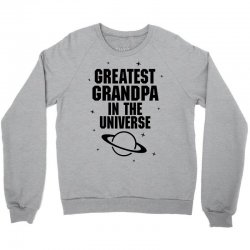 Greatest Grandpa In The Universe Crewneck Sweatshirt | Artistshot