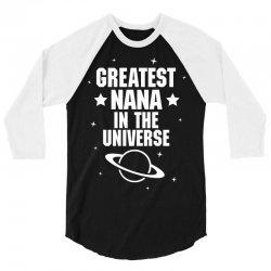 Greatest Nana In The Universe 3/4 Sleeve Shirt | Artistshot