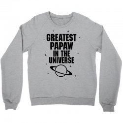 Greatest Papaw In The Universe Crewneck Sweatshirt | Artistshot