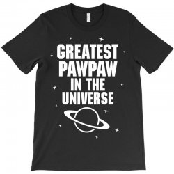 Greatest Pawpaw In The Universe T-Shirt | Artistshot
