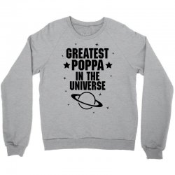 Greatest Poppa In The Universe Crewneck Sweatshirt   Artistshot