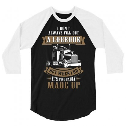 I Dont Always Fill Out A Logbook 3/4 Sleeve Shirt Designed By Tshiart