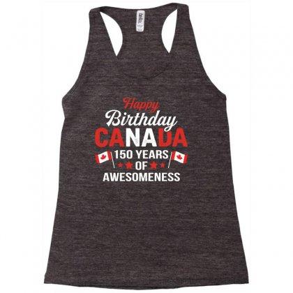 Happy Birthday Canada 150 Years Of Awesomeness Racerback Tank Designed By Tshiart