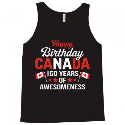 Happy Birthday Canada 150 Years Of Awesomeness Tank Top Designed By Tshiart