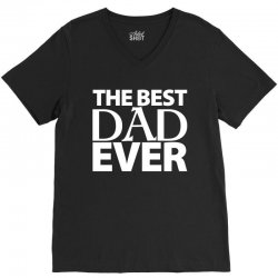 The Best Dad Ever V-Neck Tee | Artistshot
