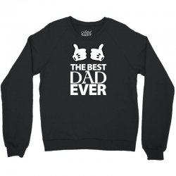 The Best Dad Ever Crewneck Sweatshirt | Artistshot