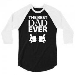 The Best Dad Ever 3/4 Sleeve Shirt | Artistshot