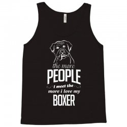 The More People I Meet The More I Love My Boxer Gifts Tank Top | Artistshot