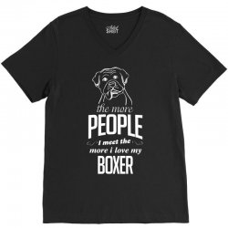 The More People I Meet The More I Love My Boxer Gifts V-Neck Tee | Artistshot
