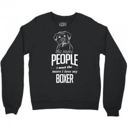The More People I Meet The More I Love My Boxer Gifts Crewneck Sweatshirt | Artistshot