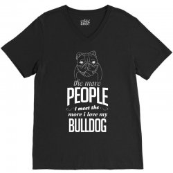 The More People I Meet The More I Love My Bulldog Gifts V-Neck Tee | Artistshot