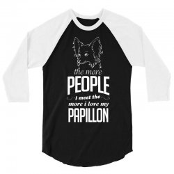 The More People I Meet The More I Love My Papillon Gifts 3/4 Sleeve Shirt | Artistshot