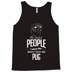 The More People I Meet The More I Love My Pug Gifts Tank Top   Artistshot