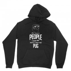 The More People I Meet The More I Love My Pug Gifts Unisex Hoodie   Artistshot