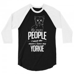 The More People I Meet The More I Love My Yorkie Gifts 3/4 Sleeve Shirt | Artistshot