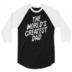 World's Greatest Dad 3/4 Sleeve Shirt | Artistshot