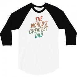The Worlds Greatest Dad 3/4 Sleeve Shirt   Artistshot