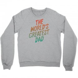 The Worlds Greatest Dad Crewneck Sweatshirt   Artistshot