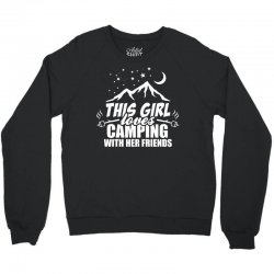 This Girl Loves Camping With Her Friends Crewneck Sweatshirt   Artistshot