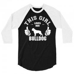 This Girl Loves Her Bulldog 3/4 Sleeve Shirt   Artistshot