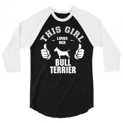 This Girl Loves Her Bull Terrier 3/4 Sleeve Shirt | Artistshot