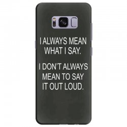 i always mean what i say Samsung Galaxy S8 Plus Case | Artistshot