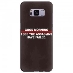 good morning i see the assassins have failed Samsung Galaxy S8 Plus Case | Artistshot